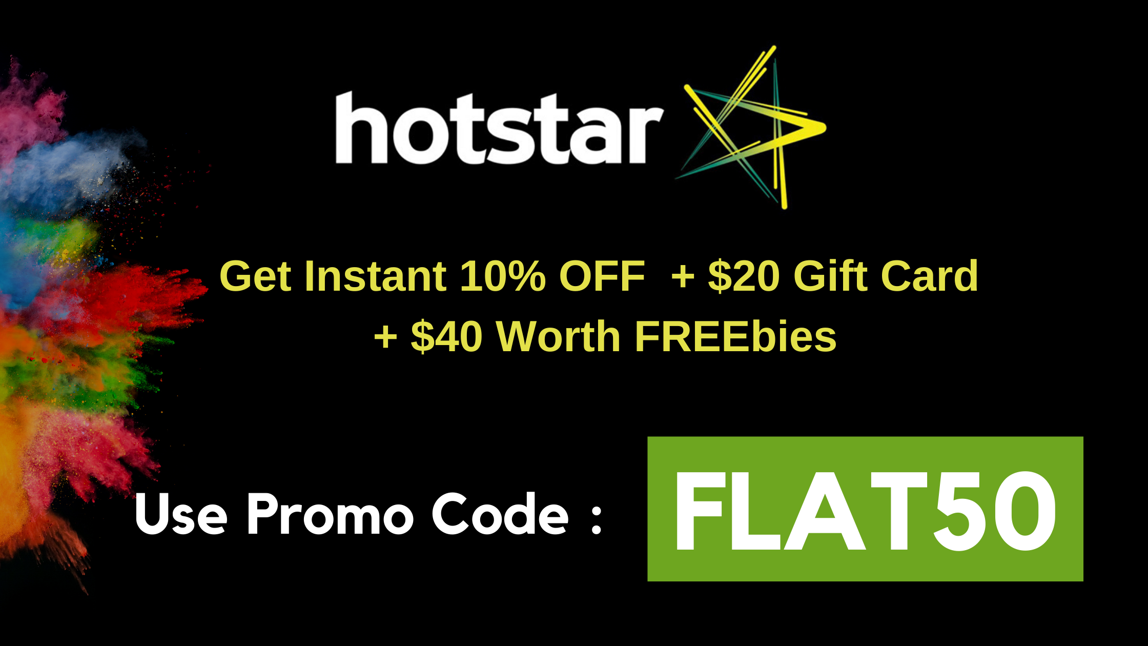 10% Hotstar Offer and $15 Gift Card-Annual Hotstar Subscription Promo Code:FLAT50